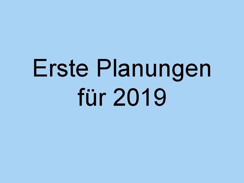 Erste Planungen für das Jahr 2019