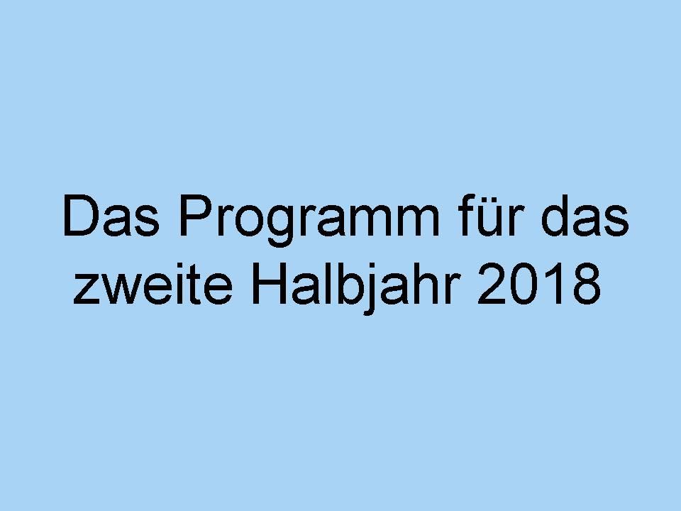 Das Programm für das zweite Halbjahr 2018