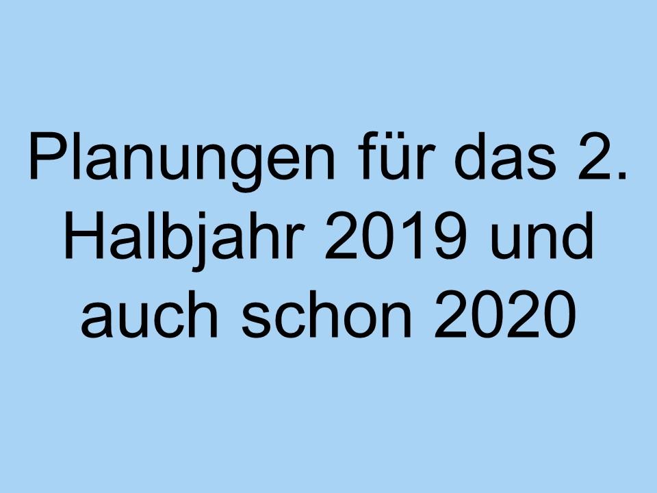 Die aktuellen Planungen für Ende 2019 sowie für 2020