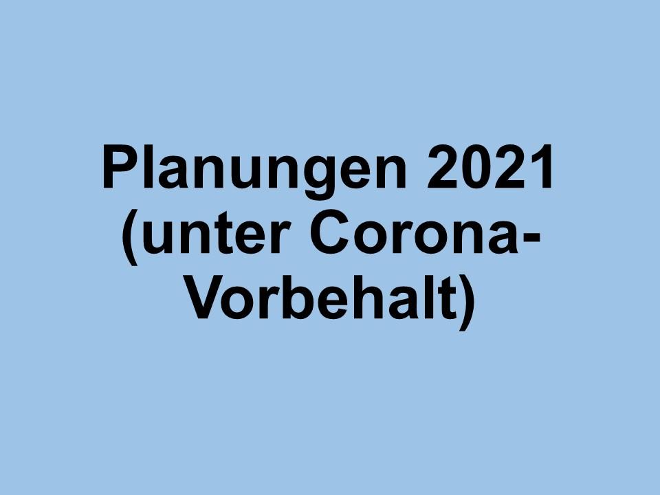 Aktuelle Planungen für 2021